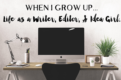 When I Grow Up: Being a Writer, Editor, and Idea Girl