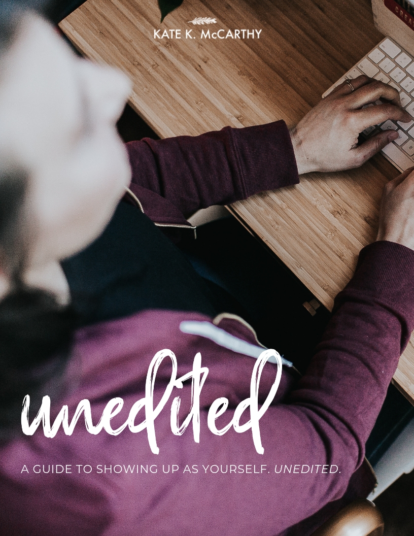 Kate K. McCarthy | Unedited Workbook. Skip the perfectionism. Show up as yourself. Unedited.