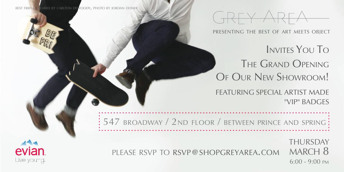 Everyone's been talking about it…Now it's your turn to come check out the official opening of our SoHo showroom.  RSVP to RSVP@SHOPGREYAREA.COM
