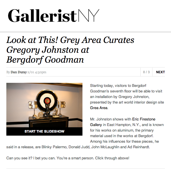 Link to   GalleristNY  to   view the slideshow of Gregory Johnston's work at Bergdorf Goodman