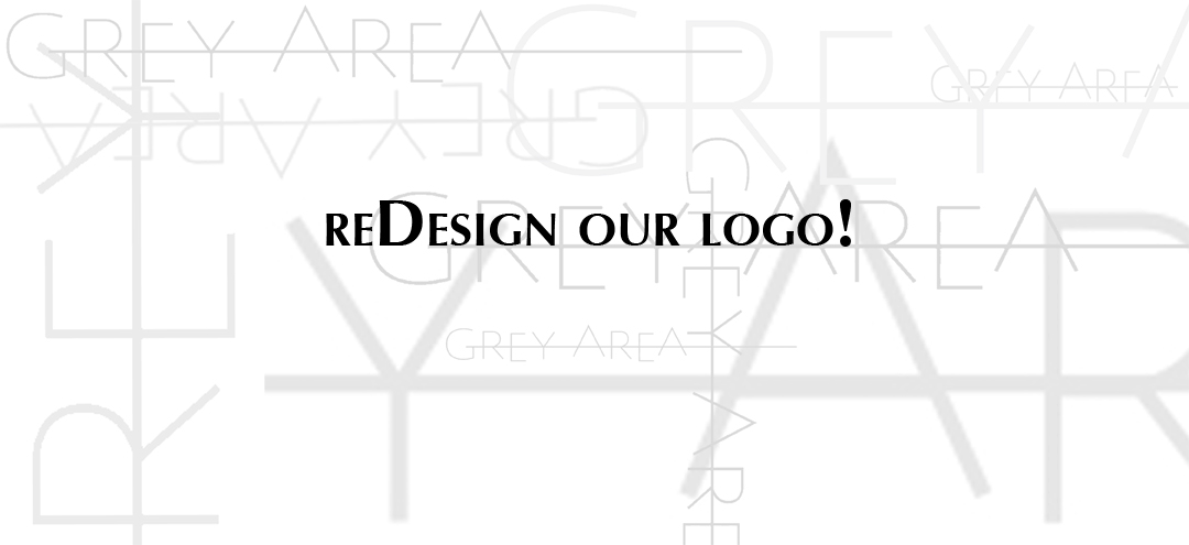 "We've outgrown our current logo and want you to design us a new one.          The long of it:    Since launching in 2011, Grey Area has engaged artists and designers to create unique objects, installations and experiences, crafting collaborations with fairs, non-profits, retailers and brands. Our projects have taken us from the Hamptons to Istanbul, LA to London. We've worked with The Whitney Museum, Publicolor, Helmut Lang, Stella McCartney, Bergdorf Goodman, The Standard Hotel and most recently Smart Car.     Once again we want to engage you artists, you designers, you creative minds, but this time with selfish intent.  With each new project Grey Area has evolved far beyond the simple online art object shop we originally envisioned.  Our excitement for new ideas, collaborations, and concepts has brought us to an incredible place. Now we can fulfill our mission of making art more accessible, expanding artists' audiences and extending their creative outlets but with greater impact.    As a result of our evolution, we've decided it's time to rebrand. Beyond improving our website to better showcase all the projects we're working on and pieces we're developing, we want to find a new logo, a new image that expresses who we are today rather than who we were at the beginning. and we want you to help us.         The Short of It:    Anyone may submit a design.   It must be adaptable to different media, surfaces, and sizes   It should be flexible enough to co-exist or incorporate the logos of other brands in anticipation of our various collaborations.   The selected artist/designer will receive $1000 in cash and $1000 in credit at Grey Area.    Submissions are due April 23rd        Please email your submissions or any questions to  submit@shopgreyarea.com  with the subject line ""logo"""