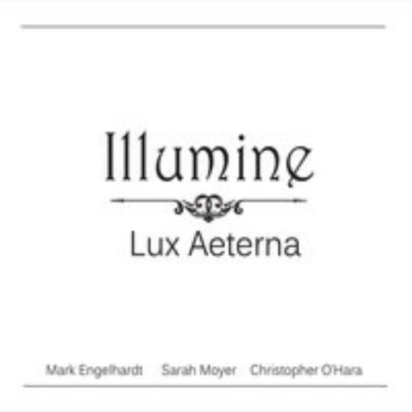Illumine Trio presents:  Lux Aeterna   Featuring Sarah Moyer, soprano, Chris O'Hara, trumpet, and Mark Englehardt, organ, in an exciting album of baroque repertoire written for soprano and trumpet.   CDs   purchased through PayPal, directly from Sarah Moyer: $20
