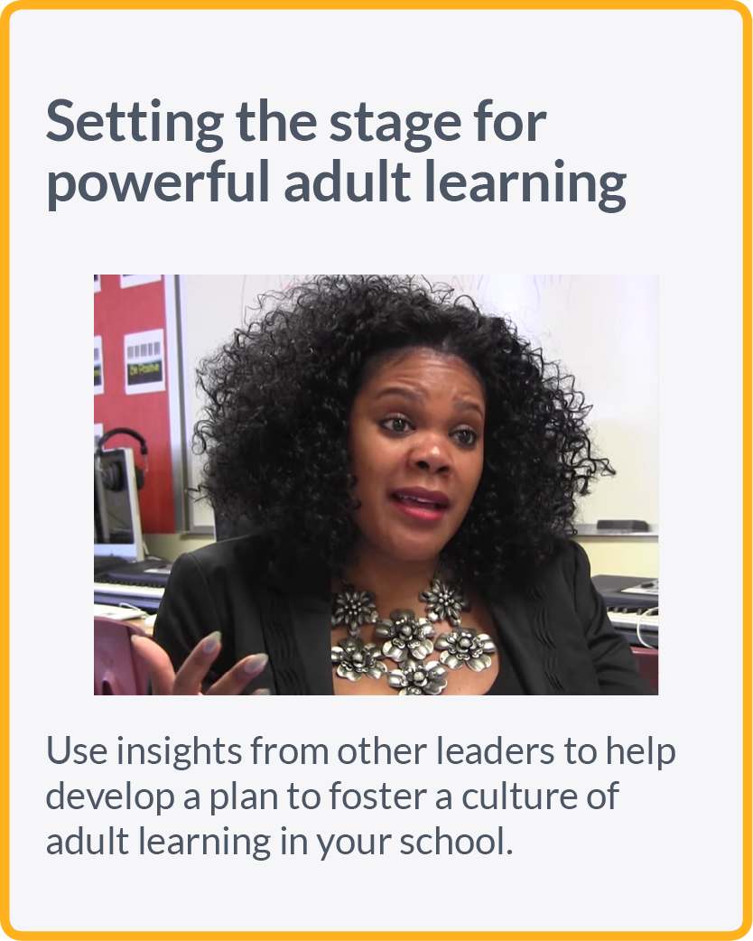Use insights from other leaders to help develop a plan to foster a culture of adult learning in your school.
