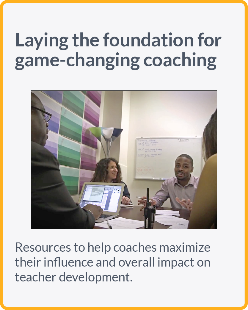 Resources to help coaches maximize their influence and overall impact on teacher development.