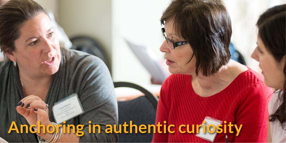 Anchoring in authentic curiosity