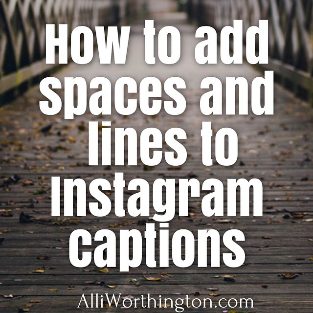 How To Add Spaces And Lines On Instagram Captions Alli Worthington