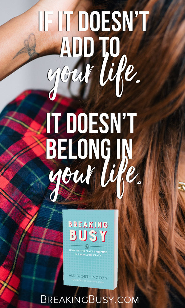 Breaking Busy Book. If it doesn't add to your life, it doesn't belong in your life.jpg