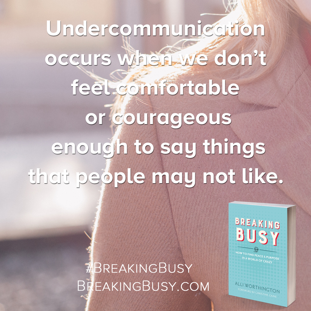 Breaking Busy Book.Undercommunication  occurs when we don't  feel comfortable  or courageous enough to say things that people may not like... by Alli Worthington.jpg