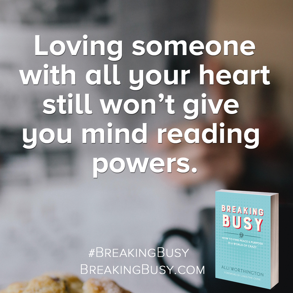 Breaking Busy book.Loving someone with all your heart still won't give  you mind reading  powers.. Alli Worthington.jpg
