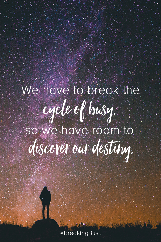 Breaking the cycle of busy so we can discover our destiny. Breaking Busy