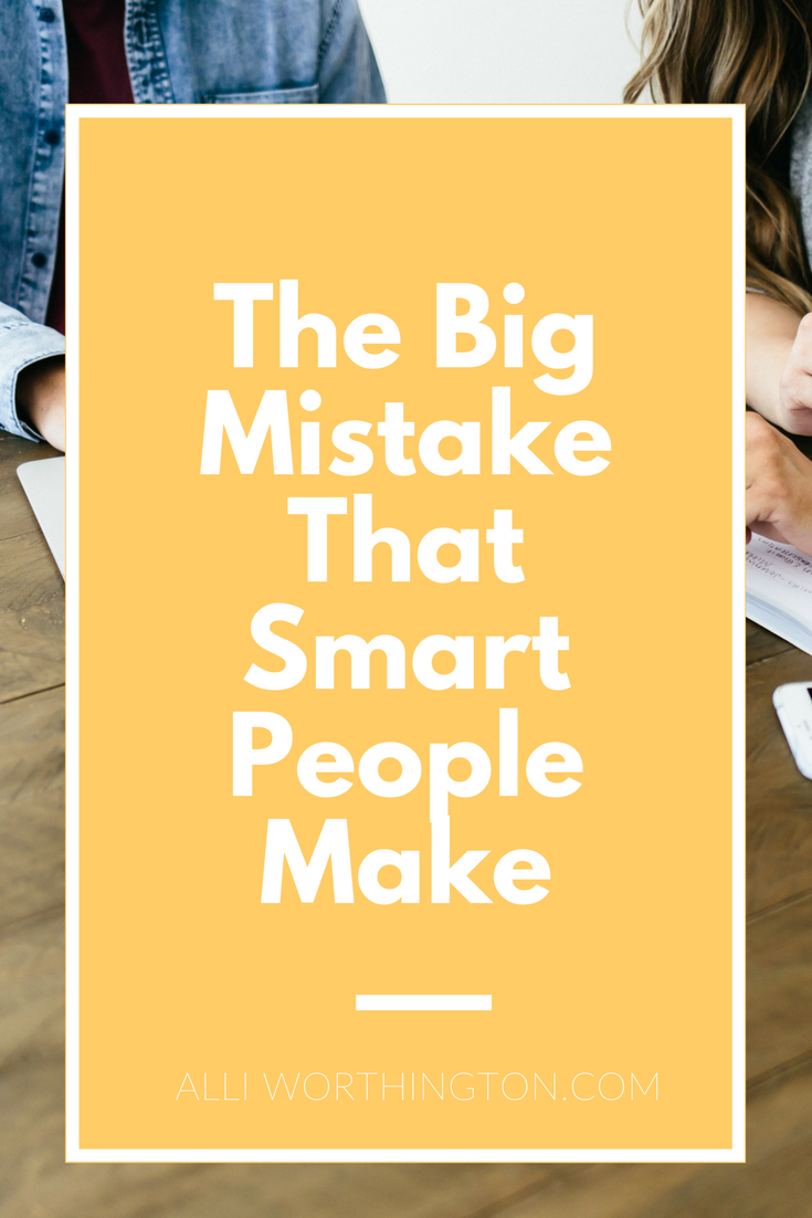 Are you making one of the biggest mistakes even smart people make?