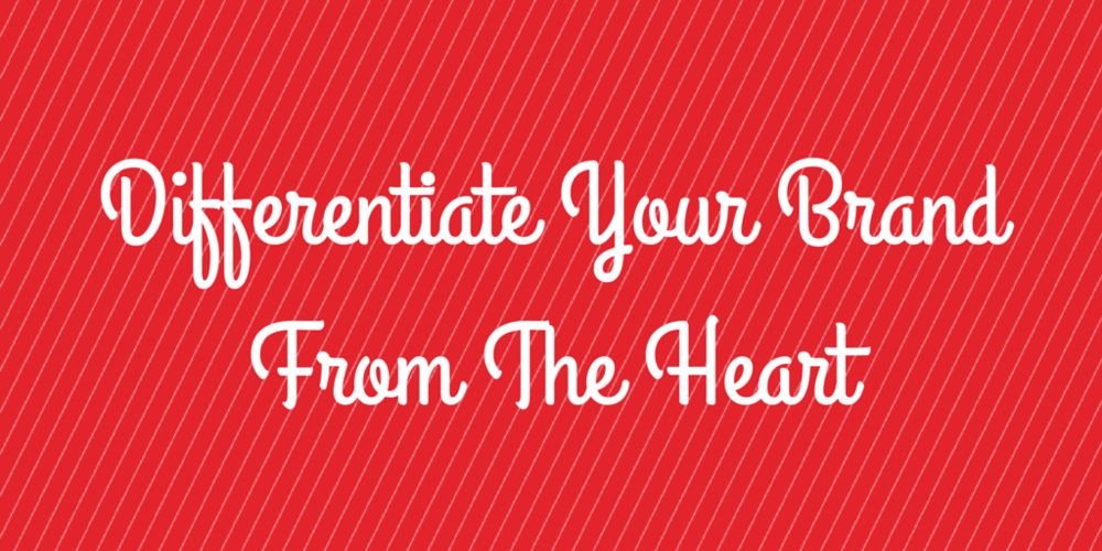 Branding and Marketing NYC - Differentiate Your Brand From the Heart