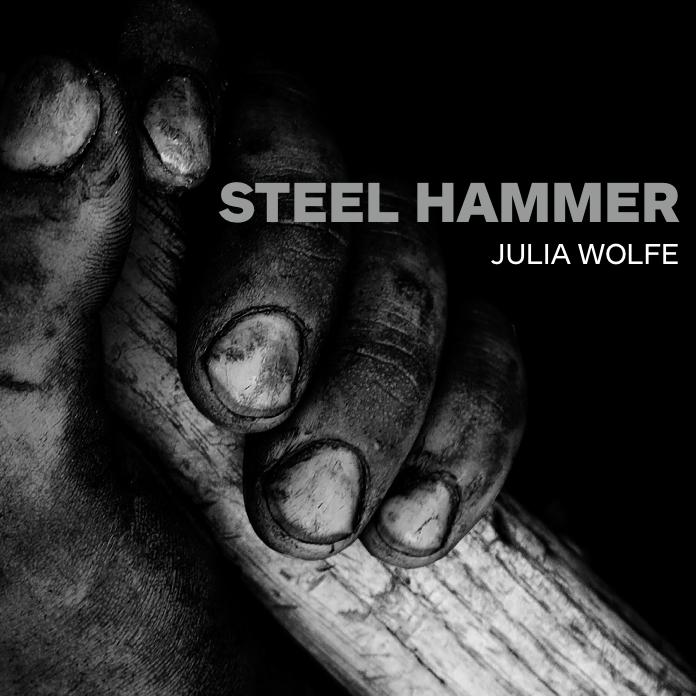 Julia Wolfe - Steel Hammer