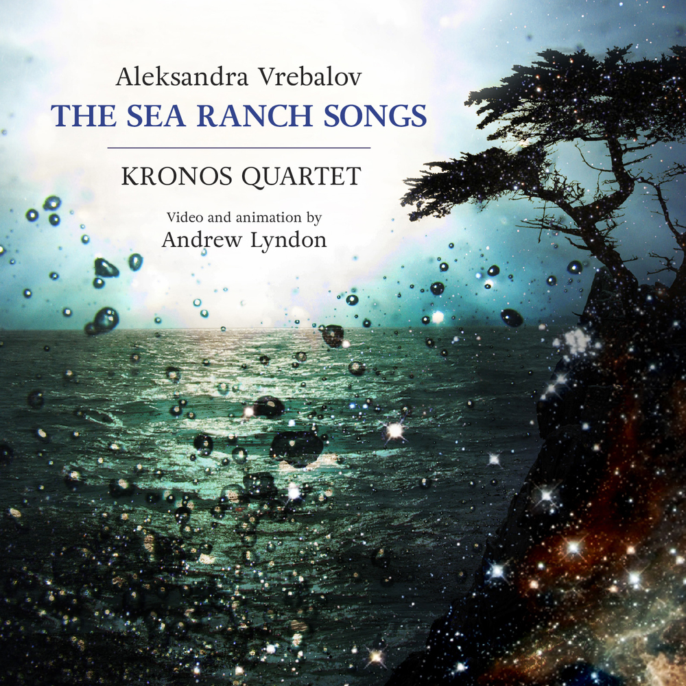 Aleksandra Vrebalov & Kronos Quartet –  The Sea Ranch Songs