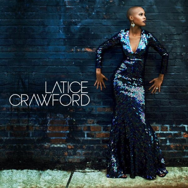 Latice Crawford - Self Titled   2015   Joshua's Anthem  Hear Me  Break Loose  Back To You   Engineered/Mixed