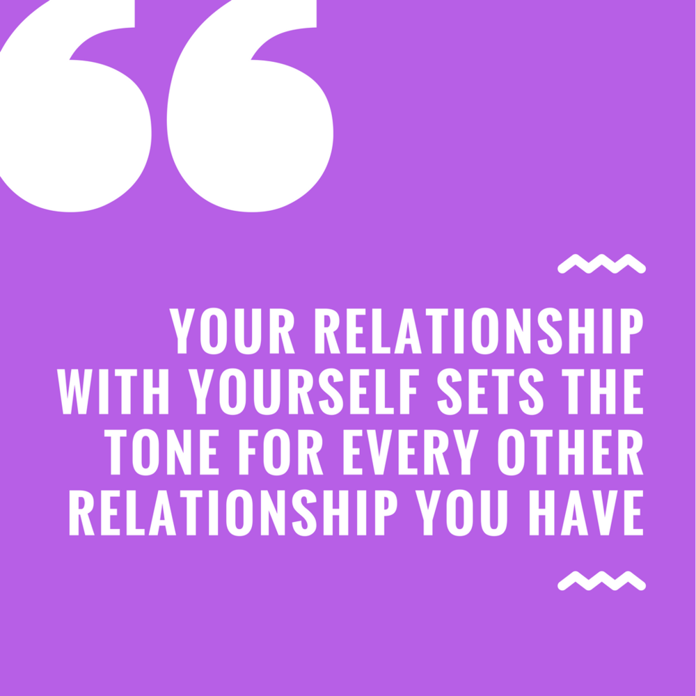 Your relationship with yourself sets the tone for every other relationship you have.png