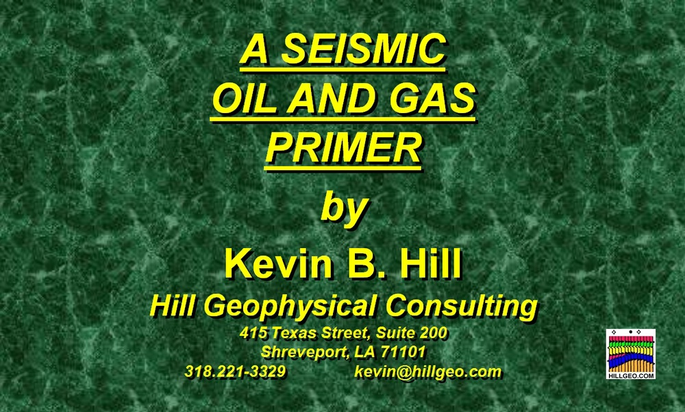 A Seismic Oil and Gas Primer by Kevin Hill of Hill Geophysical Consulting