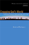 Engaging God's World by Cornelius Plantinga