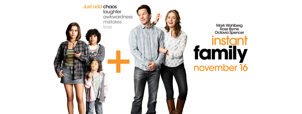 INSTANT FAMILY  - Opens Friday Nov 16th!