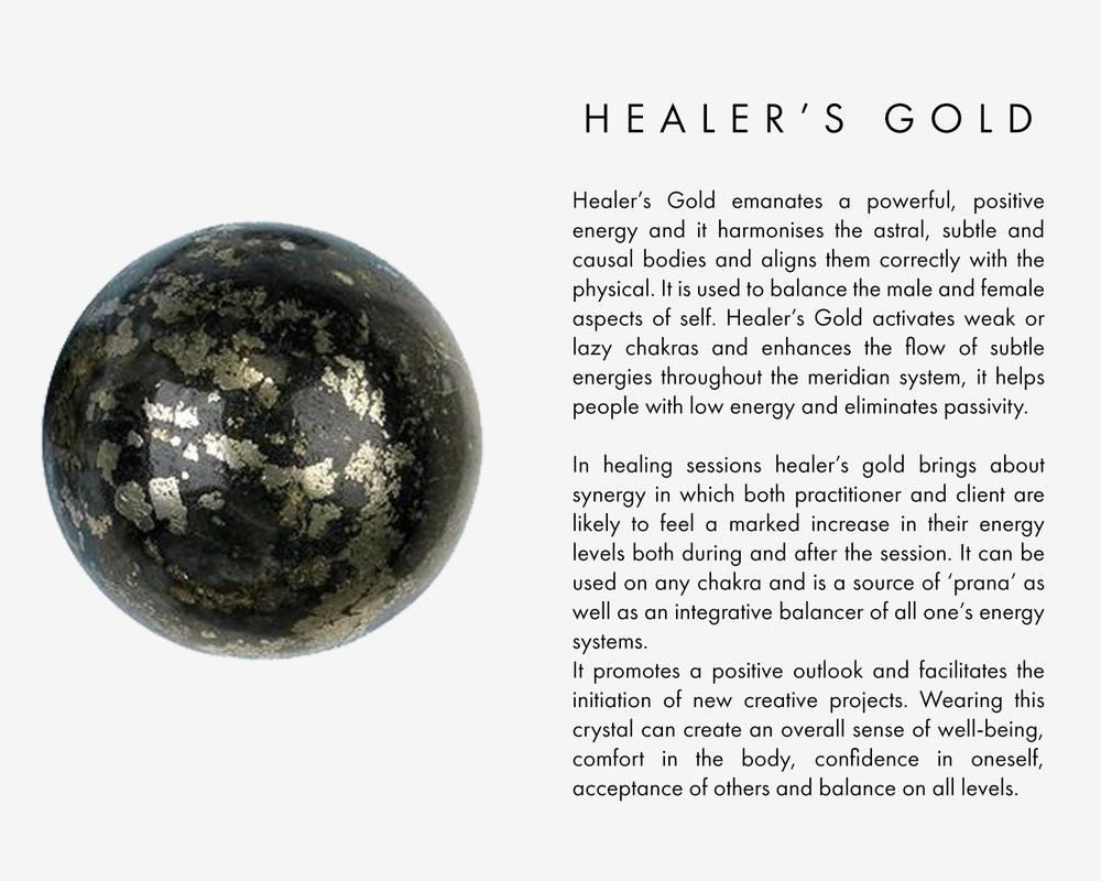 Healer's Gold emanates a powerful, positive energy and it harmonises the astral, subtle and causal bodies and aligns them correctly with the physical. It is used to balance the male and female aspects of self. Healer's Gold activates weak or lazy chakras and enhances the flow of subtle energies throughout the meridian system, it helps people with low energy and eliminates passivity. In healing sessions healer's gold brings about synergy in which both practitioner and client are likely to feel a marked increase in their energy levels both during and after the session. It can be used on any chakra and is a source of 'prana' as well as an integrative balancer of all one's energy systems. It promotes a positive outlook and facilitates the initiation of new creative projects. Wearing this crystal can create an overall sense of well-being, comfort in the body, confidence in oneself, acceptance of others and balance on all levels.