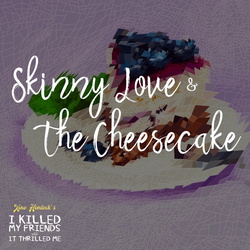 Chapter 1: Skinny Love and the Cheesecake