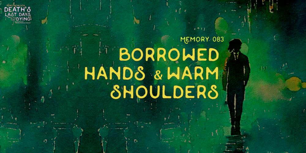 Xeno Hemlock Borrowed Hands Warm Shoulders.png