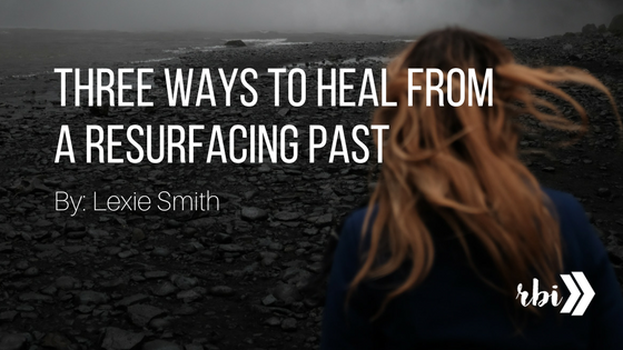 Three Ways to Heal From a Resurfacing Past.png