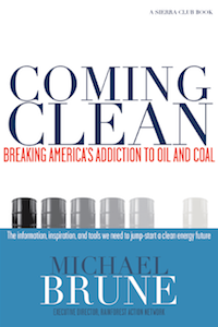 'Coming Clean: Breaking America's Addiction to Oil and Coal' by Michael Brune