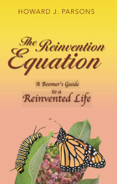 The Reinvention Equation - The Reinvention Equation is a practical guide for baby boomers who have lost their rhythm that they were taught growing up as to how the world works.Howard Parsons had his first taste of life transition at age fourteen when his mother, his best friend, died. His anchor to his world, as he knew it, was gone.Not knowing how nor having tools to navigate his life, Howard turned to isolation, hard work and alcohol to make the journey as best he could.In the years following, Howard learned new skills and techniques to reinvent his life providing deep satisfaction and gratitude for all that is available.Here is a blueprint that will show you the process to reinvent your life, get past old ways of doing things and find once again your essential self as the guiding source in your life. In the new world order, which is not what baby boomers expected, thinking, feeling and physical actions must be aligned with your essential self.Howard shares his journey through the darkness to a new life offering practical skills and tools that will show you the path to a life you may not have thought available, is possible.