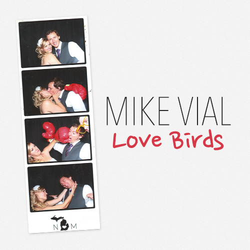 Love Birds is a single that Mike wrote and performed at his wedding in August of 2013. Released through iTunes.