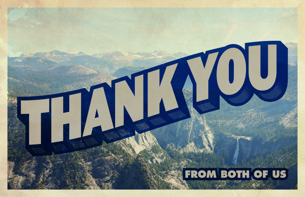 "These were our ""thank you"" cards. Inspired by vintage travel postcards. The image on the front is the view from Glacier Point in Yosemite. I actually proposed at the top of  Nevada Fall, pictured in the lower right corner."