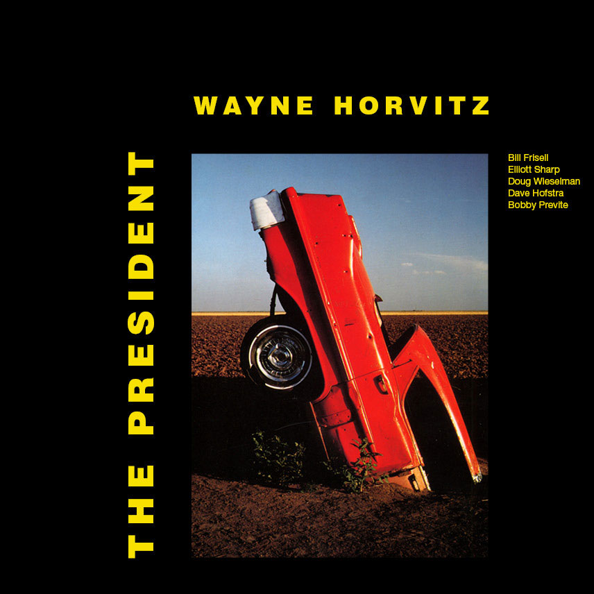 Wayne Horvitz - The President  Release Date: October 21, 2008 Label: Self Released  SERVICE: Transfer, Restoration, Mastering SOURCE MATERIAL: LP Record ORIGINAL RELEASE DATE: 1987 GENRE: Jazz/Avant Jazz FORMAT: CD