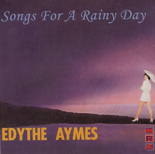Edythe Aymes - Songs For A Rainy Day  Release Date: August 20, 2005 Label: NRC  SERVICE: Transfer, Restoration, Mastering SOURCE MATERIAL: LP Record NUMBER OF DISCS: 1 ORIGINAL RELEASE DATE: 1959 GENRE: Jazz FORMAT: CD