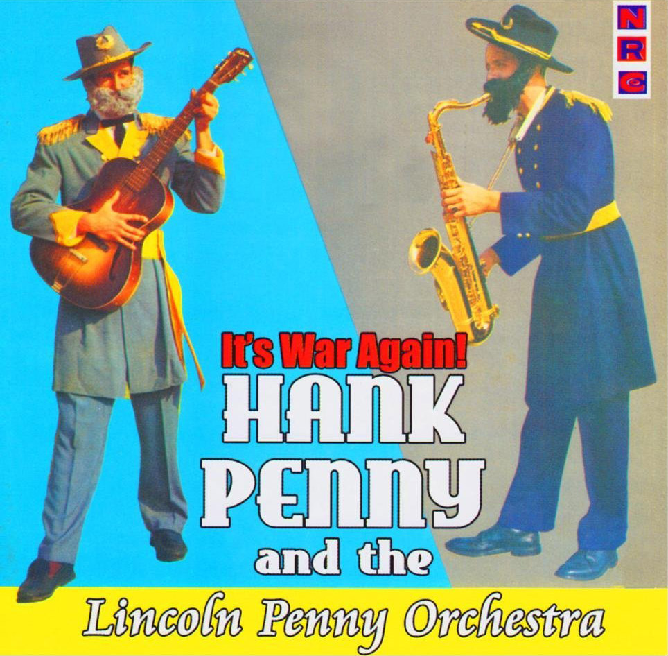 Hank Penny - It's War Again  Release Date: August 20, 2005 Label: NRC  SERVICE: Transfer, Restoration, Mastering SOURCE MATERIAL: LP Record NUMBER OF DISCS: 1 ORIGINAL RELEASE DATE: 1959 GENRE: Jazz FORMAT: CD