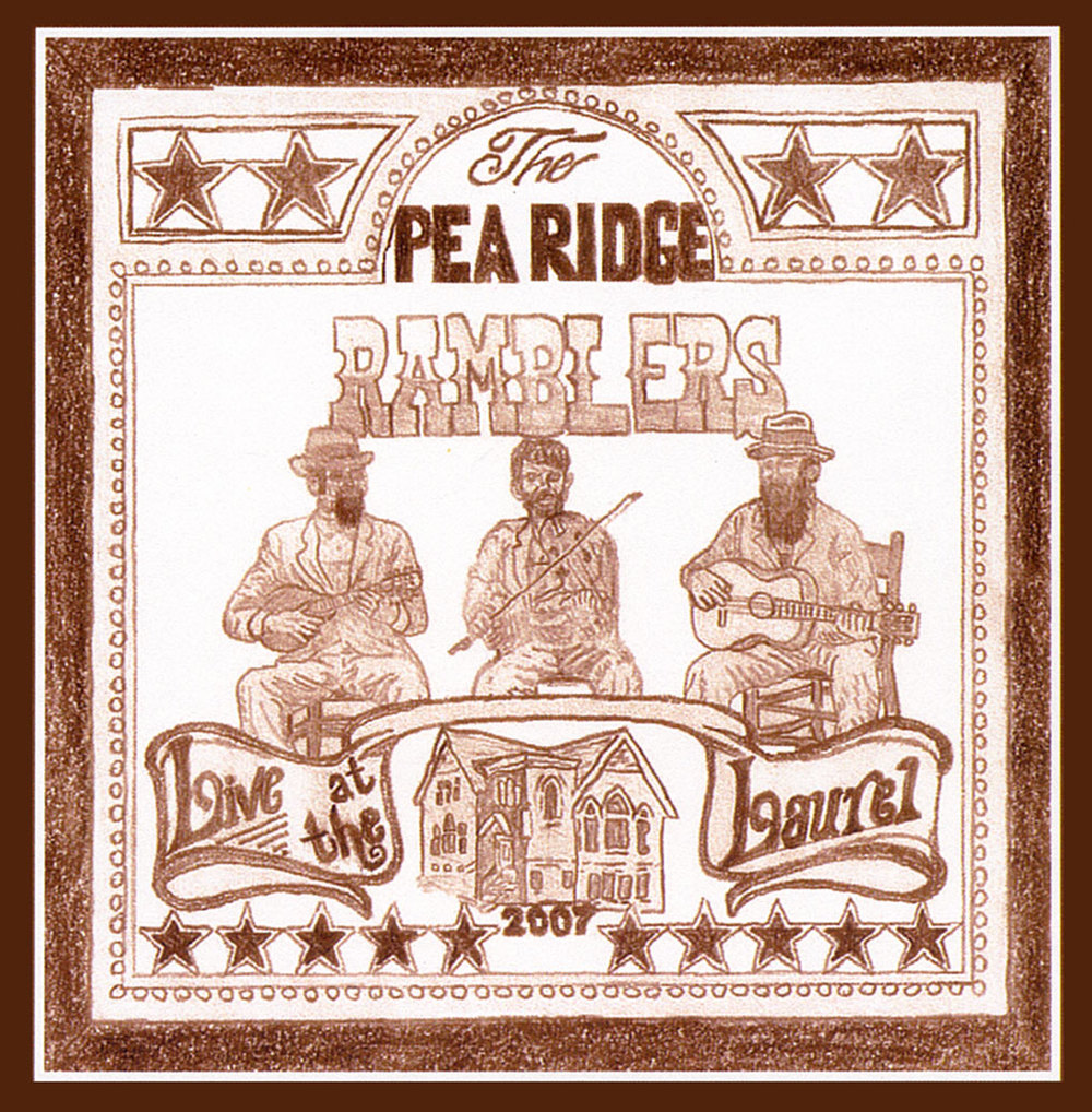 The Pea Ridge Ramblers - Live At The Laurel  Release Date: March 27, 2007 Label: Self Released  SERVICE: Mastering NUMBER OF DISCS: 1 GENRE: Old Time String Music FORMAT: CD