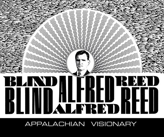 Blind Alfred Reed: Appalachian Visionary  Release Date: February 19, 2016 Label: Dust-to-Digital  SERVICE: Restoration, Mastering SOURCE MATERIAL: 78 rpm records NUMBER OF DISCS: 2 GENRE: Roots FORMAT: CD