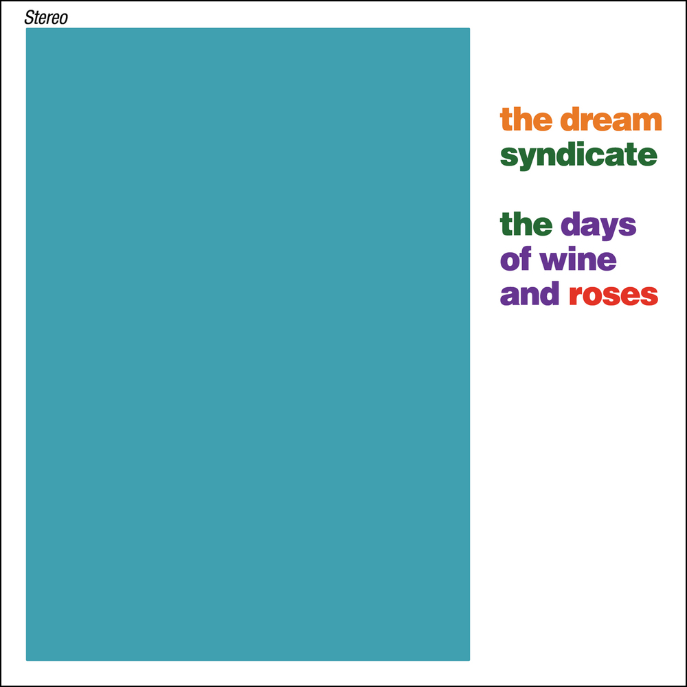 The Dream Syndicate - The Days of Wine and Roses  Release Date: June 16, 2015 Label: Omnivore Recordings  SERVICE: Restoration, Mastering for bonus tracks NUMBER OF DISCS: 1 GENRE: Rock FORMAT: CD