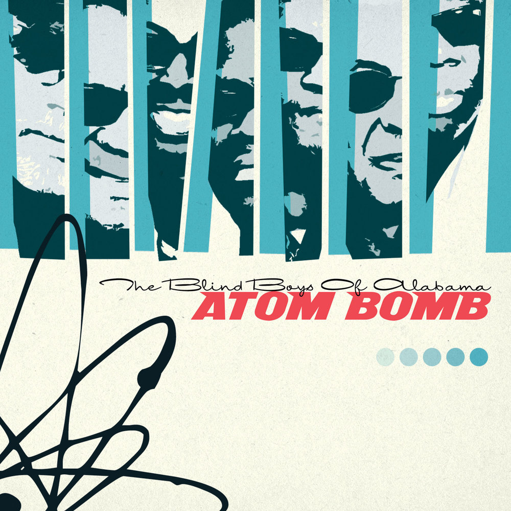 The Blind Boys of Alabama-Atom Bomb  Release Date: November 4, 2016 Label: Omnivore Recordings  SERVICE: Restoration, Mastering (Bonus tracks) NUMBER OF DISCS: 1 GENRE: Gospel FORMAT: CD