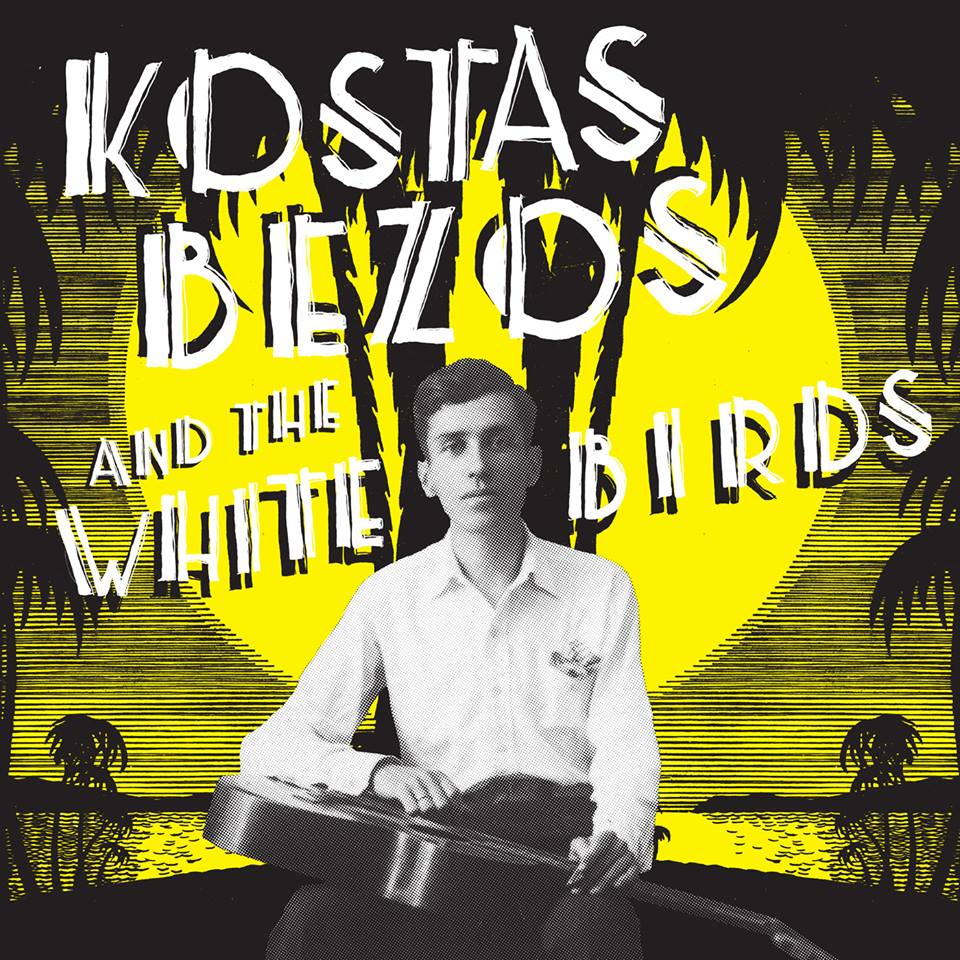 Kostas Bezos and the White Birds  Release Date: January 30, 2017 Label: Olvido/Mississippi  Records