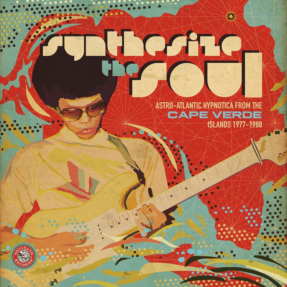 Synthesize the Soul: Astr-tlantic Hypnotica from the Cape Verde Islands 197-988 Release Date: February 24, 2017 Label: Ostinato Records