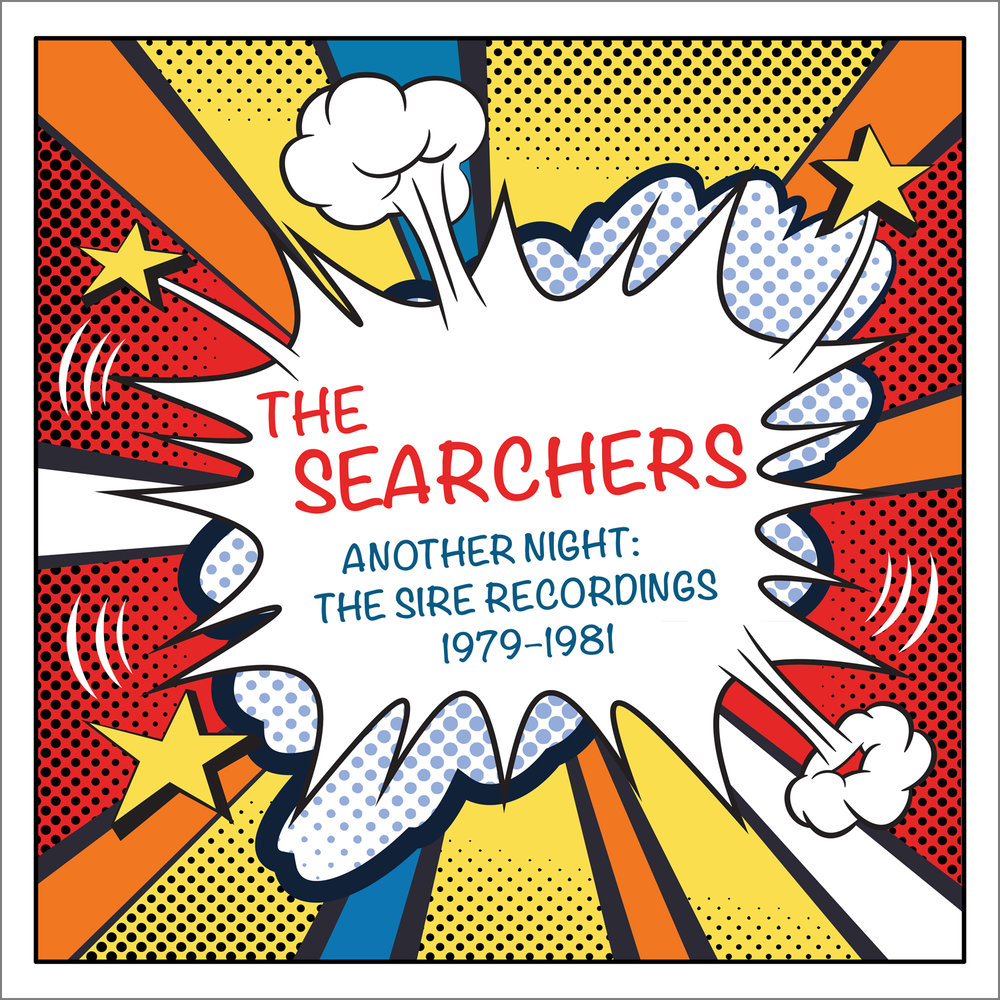 The Searchers - Another Night: The Sire Recordings 1979–1981  Release Date: December 8, 2017 Label: Omnivore Recordings  SERVICE: Restoration, Mastering NUMBER OF DISCS: 2 GENRE: Rock FORMAT: CD