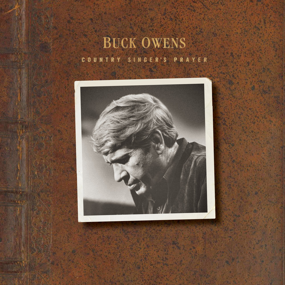 Buck Owens - Country Singer's Prayer  Release Date: August 3, 2018 Label: Omnivore Recordings  SERVICE: Mastering NUMBER OF DISCS: 1 GENRE: Country FORMAT: CD
