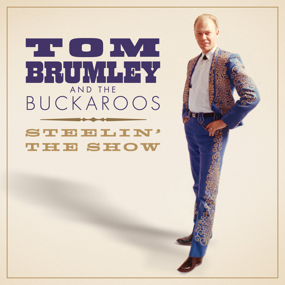 Tom Brumley And The Buckaroos - Steelin' The Show  Release Date: December 14, 2018 Label: Omnivore Recordings  SERVICE: Mastering NUMBER OF DISCS: 1 GENRE: Rock FORMAT: CD