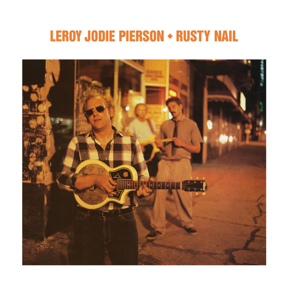 Leroy Jodie Pierson - Rusty Nail  Release Date: March 22, 2019 Label: Omnivore Recordings  SERVICE: Mastering, Restoration NUMBER OF DISCS: 1 GENRE: Blues FORMAT: CD