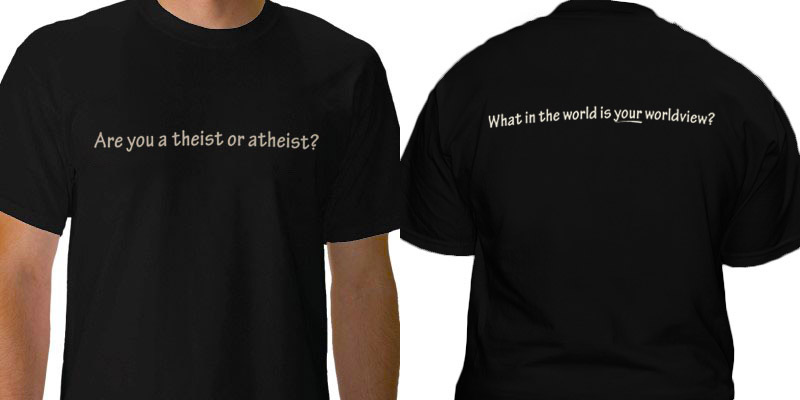 T Shirt Are You A Theist Or Atheist Worldviewu