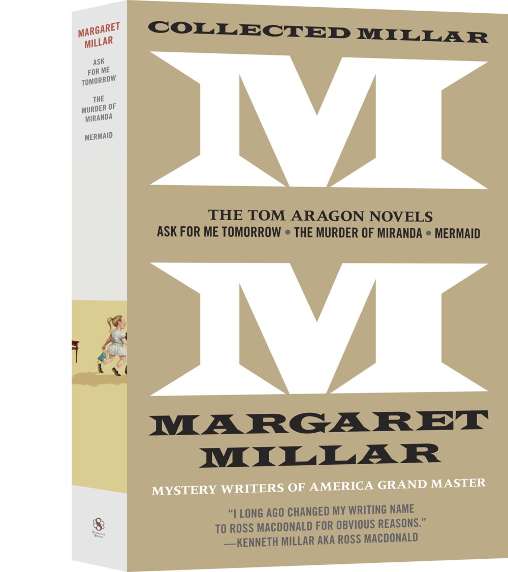VOLUME VCollected Millar: The Tom Aragon Novels - AVAILABLE NOWAsk for Me Tomorrow (1976)The Murder of Miranda (1979)Mermaid (1982)