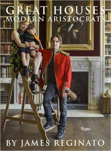 Really eye opening to see how the younger generation live and approach interior design in their stately homes - Jame Reginato Great Houses Modern Aristocrats