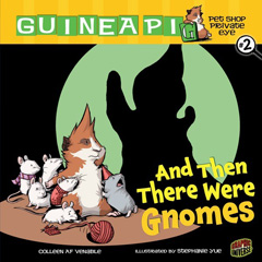 "AND THEN THERE WERE GNOMES, Book 2 in the Guinea Pig, Pet Shop Private Eye series illustrated by Stephanie Yue, comes out in Nov 2010. There's a ghost in Mr. V's shop and the mice are disappearing one by one. It's up to reluctant Sasspants and all her crazy storemates to figure out what's going on. This book includes what may possibly be the best line I'll ever write in a book: ""Please enjoy the rest of our shop, this aisle is currently Haunted"""