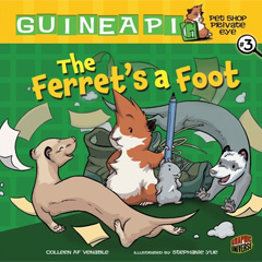 THE FERRET'S A FOOT: Guinea Pig, Pet Shop Private Eye, Book 3 (March 2011). Mr. Venezi puts up a help wanted sign in the shop, but if he gets more help it means more animals will be sold! If that wasn't bad enough, when crazy new ferrets move in and vandals start to change the signs on all the cages Sasspants and Hamisher have their fuzzy hands full...