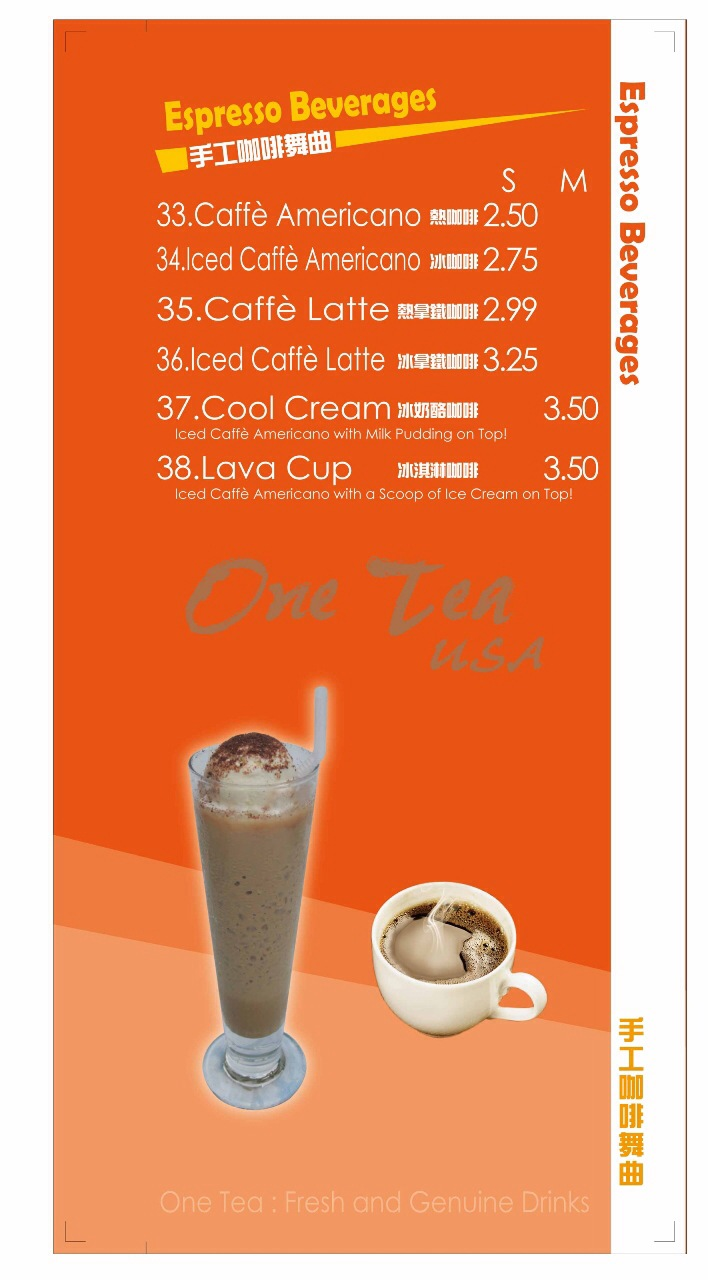 Espresso Beverages including Cafe Americano, Iced Cafe Americano, Cafe Latte, Iced Cafe Latte, Cool Cream (Iced Cafe Americano with Milk Pudding on top), Lava Cup (Iced Cafe Americano with a scoop of Ice Cream on top)